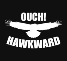 Ouch! Hawkward by BrightDesign