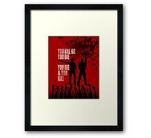 You kill or you die... Framed Print