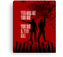 You kill or you die... Canvas Print