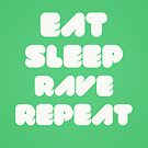 EAT SLEEP RAVE REPEAT by badbugs