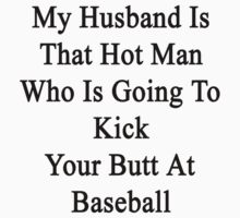 My Husband Is That Hot Man Who Is Going To Kick Your Butt At Baseball  by supernova23