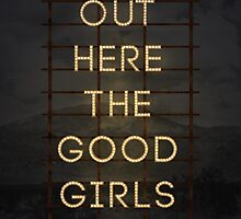 Out Here The Good Girls Die by apothecaries