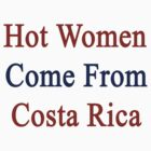 Hot Women Come From Costa Rica  by supernova23