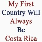 My First Country Will Always Be Costa Rica  by supernova23