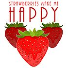 Strawberries Make Me Happy by Adamzworld