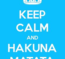 Keep Calm and Hakuna Matata by Mirche Toshevski
