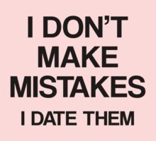 I Don't Make Mistakes. I Date Them. by BrightDesign