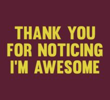Thank You For Noticing I'm Awesome by BrightDesign