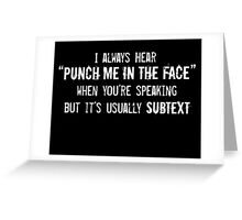 "I Always Hear ""Punch Me in the Face"" Greeting Card"