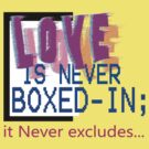 LOVE never excludes... by TeaseTees