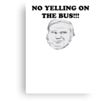 NO YELLING ON THE BUS Canvas Print