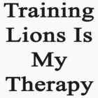 Training Lions Is My Therapy  by supernova23