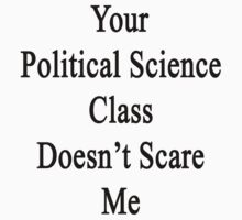 Your Political Science Class Doesn't Scare Me by supernova23