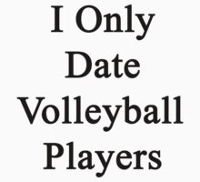 I Only Date Volleyball Players  by supernova23