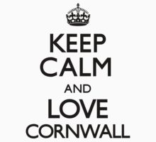 Keep Calm And Love Cornwall by CarryOn