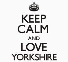 Keep Calm And Love Yorkshire by CarryOn