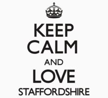 Keep Calm And Love Staffordshire by CarryOn