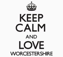 Keep Calm And Love Worcestershire by CarryOn