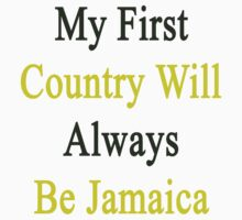 My First Country Will Always Be Jamaica  by supernova23