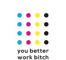 You Better Work Bitch! II by ak4e