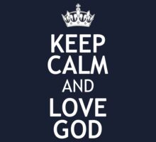 KEEP CALM AND LOVE GOD by red addiction
