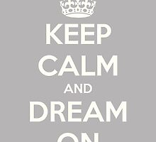 Keep Calm and Dream On by Janel Vazquez