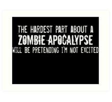 The Hardest Part About A Zombie Apocalypse Art Print