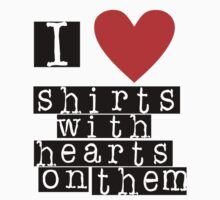 I Heart Shirts With Hearts On Them by HalfFullBottle