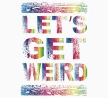 Lets Get Weird by bestbrothers