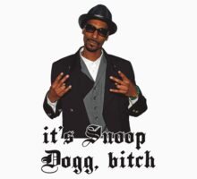 It's Snoop Dogg, bitch by malenefish