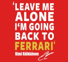 Kimi Raikkonen - Leave Me Alone, I'm Going Back To Ferrari (Signature edition) by designCENTRAL