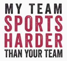 My Team Sports Harder Than Your Team T-Shirt