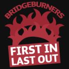 BRIDGEBURNERS Bridge Burners(new) fan art FIRST IN LAST OUT by jazzydevil
