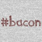 #Hashtag Bacon by Jonny Cottone