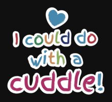 I could do with a CUDDLE! cute baby design by jazzydevil