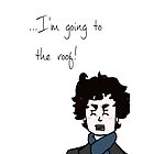 Sherlock - I'm going to the roof!  by StarryofWhonime