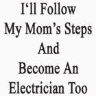 I'll Follow My Mom's Steps And Become An Electrician Too  by supernova23