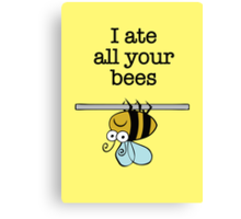 I ate all your bees...  Canvas Print