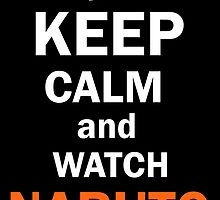 Keep Calm and Watch Naruto by aravindsk187
