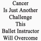 Cancer Is Just Another Challenge This Ballet Instructor Will Overcome by supernova23