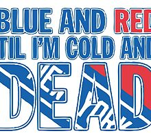 Blue and Red Til I'm Cold And Dead NYR  by RB Shop