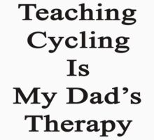 Teaching Cycling Is My Dad's Therapy  by supernova23