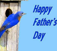 Happy Father's Day - Eastern  Bluebird & His House by Jean Gregory  Evans