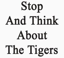 Stop And Think About The Tigers  by supernova23
