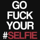 Go fuck your #selfie! [Red] by David Tesla