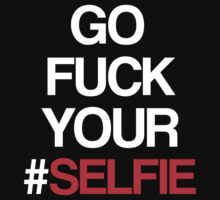 Go fuck your #selfie! [Red] by David Tesla