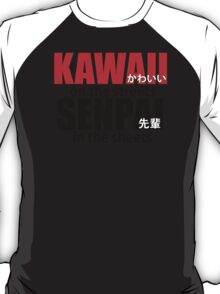 Kawaii on the Streets Senpai in the sheets!~ T-Shirt