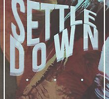 SETTLE DOWN // THE 1975 DESIGN by badsteel