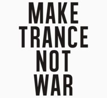 Make Trance Not War by DropBass