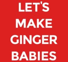Let's Make Ginger Babies [White Ink] by FreshThreadShop